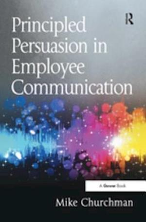 Principled Persuasion in Employee Communication af Mike Churchman