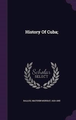 History of Cuba; af Maturin Murray 1820-1895 Ballou