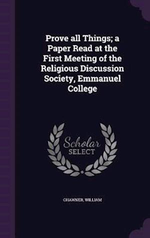 Prove All Things; A Paper Read at the First Meeting of the Religious Discussion Society, Emmanuel College af William Chawner