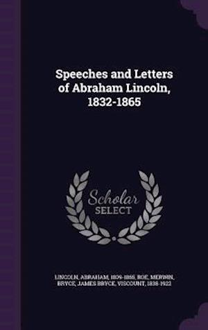 Speeches and Letters of Abraham Lincoln, 1832-1865 af James Bryce Bryce, Abraham Lincoln, Merwin Roe