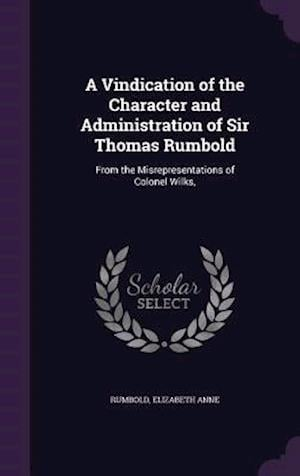A Vindication of the Character and Administration of Sir Thomas Rumbold af Elizabeth Anne Rumbold