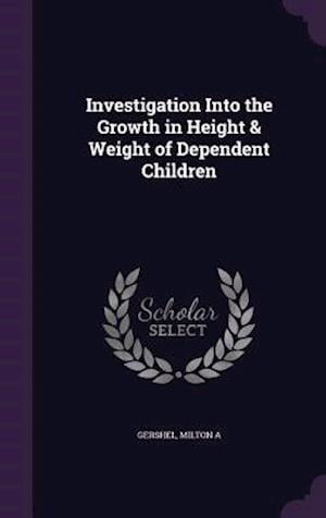 Investigation Into the Growth in Height & Weight of Dependent Children af Milton A. Gershel