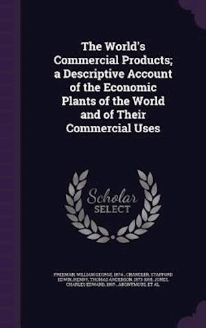 The World's Commercial Products; A Descriptive Account of the Economic Plants of the World and of Their Commercial Uses af William George Freeman, Stafford Edwin Chandler, Thomas Anderson Henry