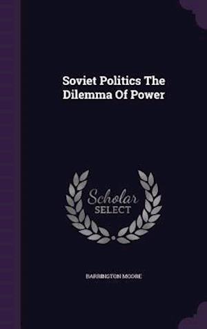 Soviet Politics the Dilemma of Power af Barrington Moore