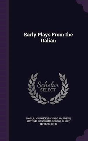 Early Plays from the Italian af George Gascoigne, John Jeffere, R. Warwick 1857-1943 Bond