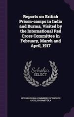 Reports on British Prison-Camps in India and Burma, Visited by the International Red Cross Committee in February, March and April, 1917 af F. Thormeyer