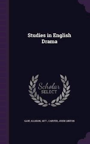 Studies in English Drama af John Linton Carver, Allison Gaw