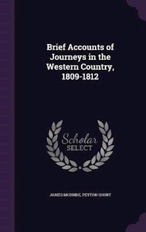 Brief Accounts of Journeys in the Western Country, 1809-1812 af James McBride, Peyton Short
