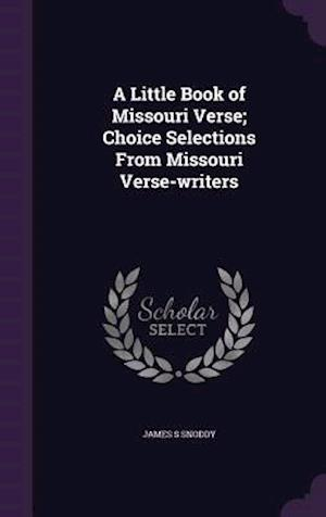 A Little Book of Missouri Verse; Choice Selections from Missouri Verse-Writers af James S. Snoddy