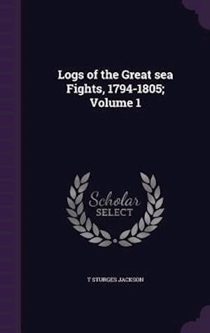 Logs of the Great Sea Fights, 1794-1805; Volume 1 af T. Sturges Jackson