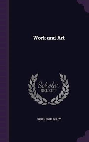 Work and Art af Sarah Lord Bailey
