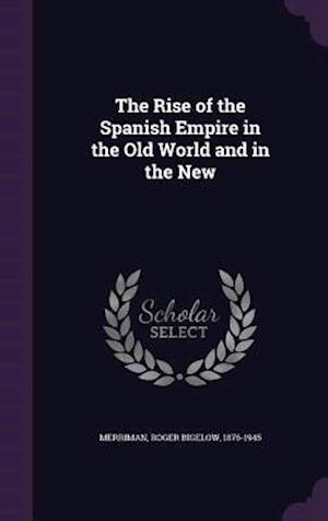 The Rise of the Spanish Empire in the Old World and in the New af Roger Bigelow 1876-1945 Merriman