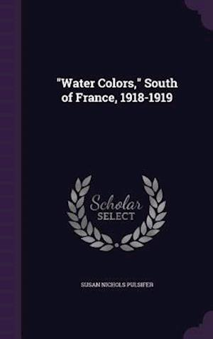 Water Colors, South of France, 1918-1919 af Susan Nichols Pulsifer