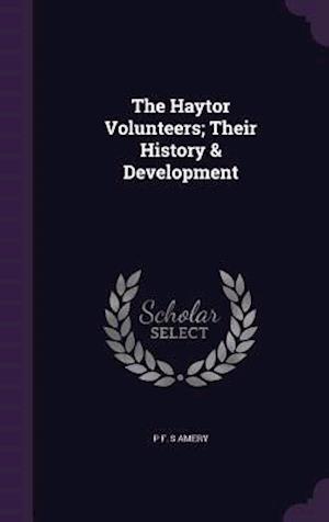 The Haytor Volunteers; Their History & Development af P. F. S. Amery