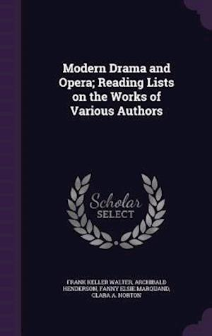 Modern Drama and Opera; Reading Lists on the Works of Various Authors af Archibald Henderson, Fanny Elsie Marquand, Frank Keller Walter