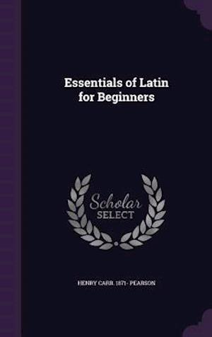Essentials of Latin for Beginners af Henry Carr 1871- Pearson