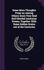 Some More Thoughts from Us; Among Others Some Very Real Red-Blooded American Poems, Together with Some Golden Grains Out of the Centuries af Daniel Daniel