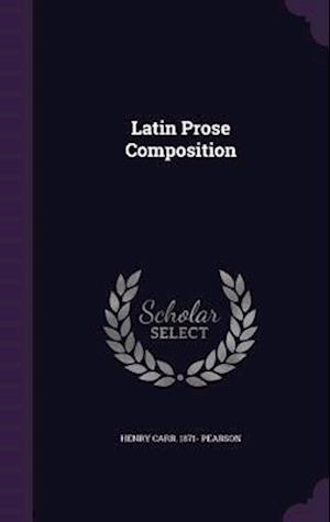 Latin Prose Composition af Henry Carr 1871- Pearson