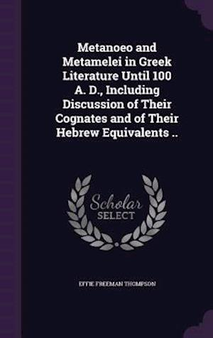 Metanoeo and Metamelei in Greek Literature Until 100 A. D., Including Discussion of Their Cognates and of Their Hebrew Equivalents .. af Effie Freeman Thompson