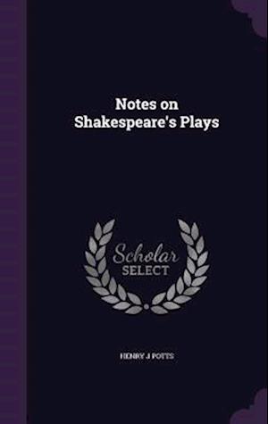Notes on Shakespeare's Plays af Henry J. Potts