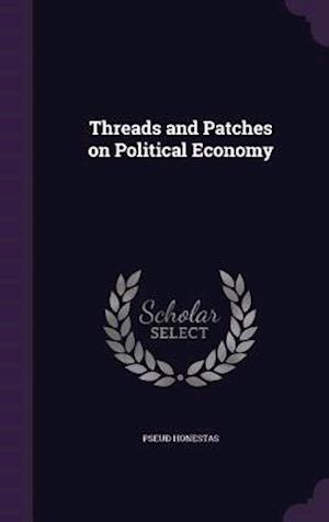 Threads and Patches on Political Economy af Pseud Honestas