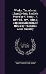 Works. Translated Literally Into English Prose by C. Smart. a New Ed., REV., with a Copious Selection of Notes by Theodore Alois Buckley af Charles Louis Smart, Theodore Alois Buckley, Horace Horace