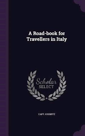 A Road-Book for Travellers in Italy af Capt Jousiffe