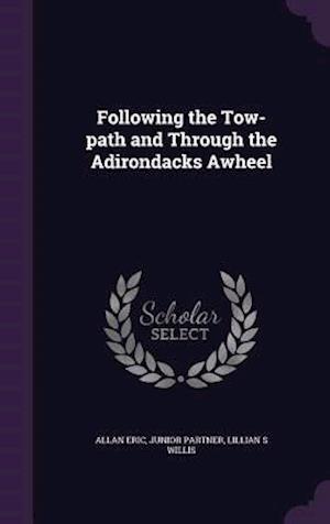 Following the Tow-Path and Through the Adirondacks Awheel af Allan Eric, Junior Partner, Lillian S. Willis