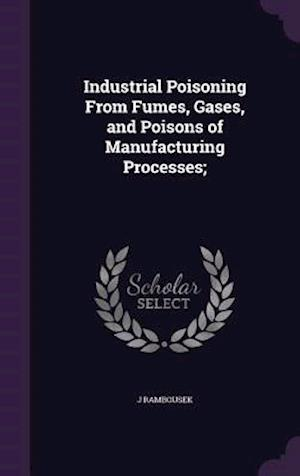 Industrial Poisoning from Fumes, Gases, and Poisons of Manufacturing Processes; af J. Rambousek