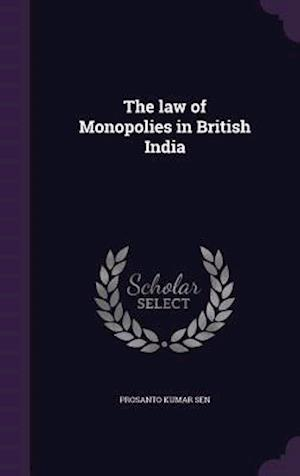 The Law of Monopolies in British India af Prosanto Kumar Sen