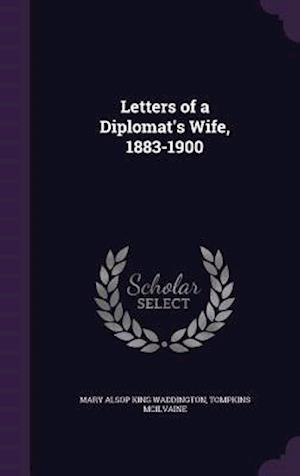 Letters of a Diplomat's Wife, 1883-1900 af Mary Alsop King Waddington, Tompkins McIlvaine