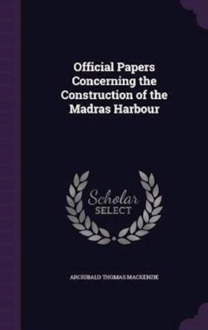 Official Papers Concerning the Construction of the Madras Harbour af Archibald Thomas Mackenzie