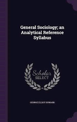 General Sociology; An Analytical Reference Syllabus af George Elliot Howard