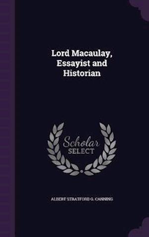 Lord Macaulay, Essayist and Historian af Albert Stratford G. Canning