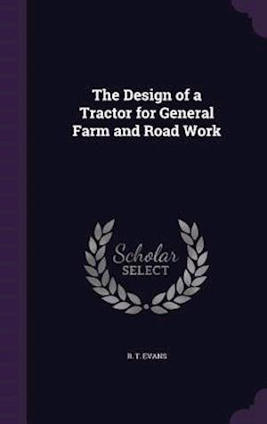 The Design of a Tractor for General Farm and Road Work af R. T. Evans