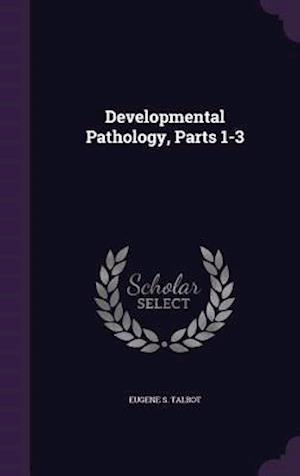 Developmental Pathology, Parts 1-3 af Eugene S. Talbot