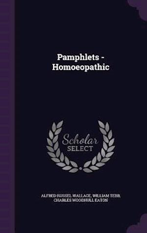 Pamphlets - Homoeopathic af William Tebb, Charles Woodhull Eaton, Alfred Russel Wallace