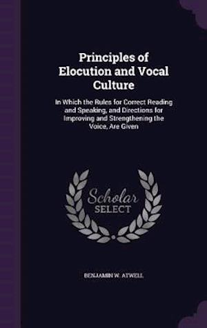 Principles of Elocution and Vocal Culture af Benjamin W. Atwell