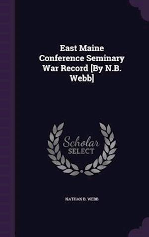 East Maine Conference Seminary War Record [By N.B. Webb] af Nathan B. Webb
