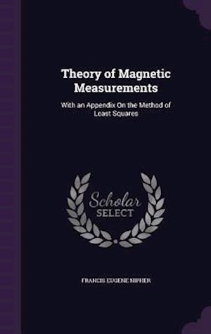 Bog, hardback Theory of Magnetic Measurements af Francis Eugene Nipher