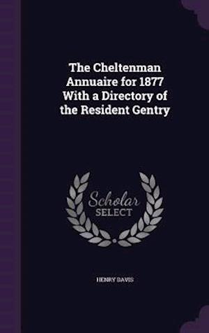 The Cheltenman Annuaire for 1877 with a Directory of the Resident Gentry af Henry Davis