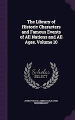 The Library of Historic Characters and Famous Events of All Nations and All Ages, Volume 10 af John Porter Lamberton, Frank Weitenkampf