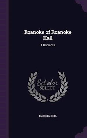 Roanoke of Roanoke Hall af Malcolm Bell