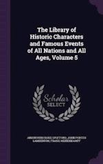 The Library of Historic Characters and Famous Events of All Nations and All Ages, Volume 5 af Frank Weitenkampf, John Porter Lamberton, Ainsworth Rand Spofford