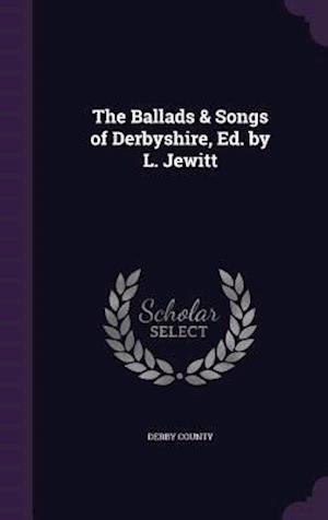 Bog, hardback The Ballads & Songs of Derbyshire, Ed. by L. Jewitt af Derby County