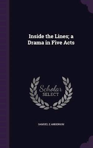Inside the Lines; A Drama in Five Acts af Samuel E. Anderson