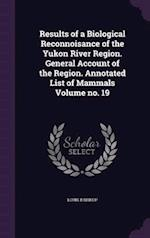 Results of a Biological Reconnoisance of the Yukon River Region. General Account of the Region. Annotated List of Mammals Volume No. 19 af Louis B. Bishop