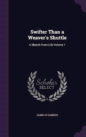 Swifter Than a Weaver's Shuttle af James W. Gambier