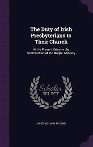 The Duty of Irish Presbyterians to Their Church af James 1811-1894 McCosh