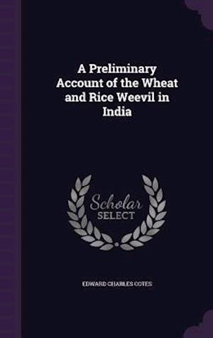 A Preliminary Account of the Wheat and Rice Weevil in India af Edward Charles Cotes